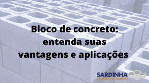Bloco de concreto: entenda suas vantagens e aplicações